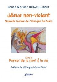 Jésus non-violent (Tome 3: Passer de la mort à la vie)