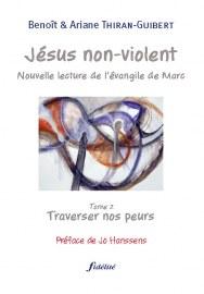 Jésus non-violent (Tome 2: Traverser nos peurs)