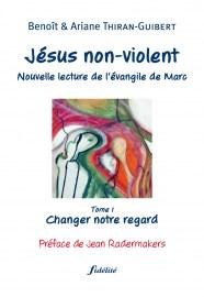 Jésus non-violent (Tome 1: Changer notre regard)